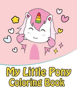 Paperback My Little Pony Coloring Book : My Little Pony Coloring Book for Kids, Children, Toddlers, Crayons, Adult, Mini, Girls and Boys. Large 8. 5 X 11. 50 Coloring Pages Book