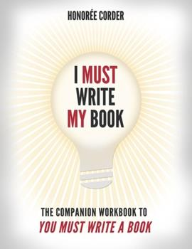 I Must Write My Book: The Companion Workbook to You Must Write a Book 099807313X Book Cover