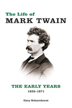 The Life of Mark Twain: The Early Years, 1835-1871 0826221440 Book Cover