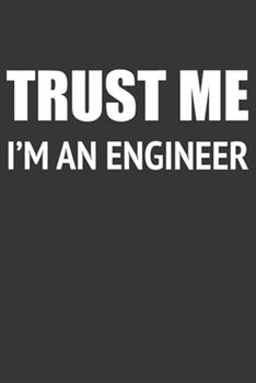 Paperback Trust Me Im an Engineer Notebook : Lined Journal, 120 Pages, 6 X 9, Affordable Gift Journal Matte Finish Book