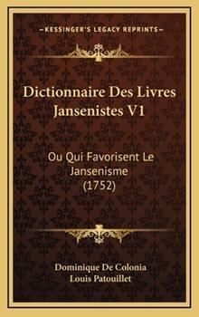 Hardcover Dictionnaire des Livres Jansenistes V1 : Ou Qui Favorisent le Jansenisme (1752) Book