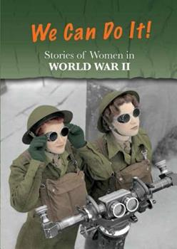 Stories of Women in World War II: We Can Do It! 1484608704 Book Cover