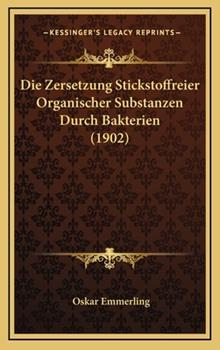 Hardcover Die Zersetzung Stickstoffreier Organischer Substanzen Durch Bakterien Book