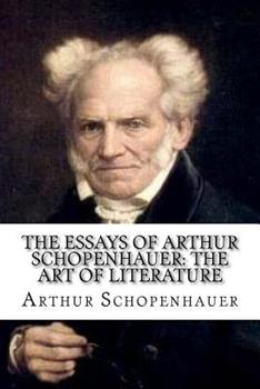 The Essays of Arthur Schopenhauer: The Art of Literature 1604595728 Book Cover