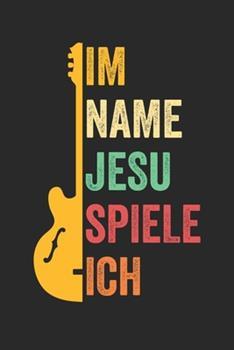 Paperback Im Name Jesu Spiele Ich : Notenheft/Notenbuch/Notenpapier/120 Seiten/ 6x9 Zoll [German] Book