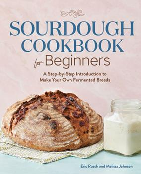 Paperback Sourdough Cookbook for Beginners : A Step by Step Introduction to Make Your Own Fermented Breads Book