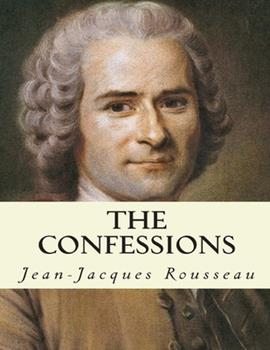Paperback The Confessions Jean-Jacques Rousseau : The Confessions by Jean-Jacques Rousseau Book