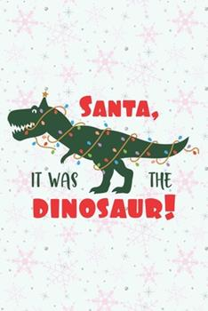Paperback Santa It Was the Dinosaur : Journal Notebook-Cute Dinosaur Cartoon Animals Lights Santa Claus Winter Xmas Christmas December Wide Ruled Paper Winter Blank Lined Workbook for Teens Kids Students Girls for Writing Notes-6x9 Inch 110 Pages Book