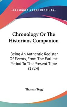 Hardcover Chronology or the Historians Companion : Being an Authentic Register of Events, from the Earliest Period to the Present Time (1824) Book