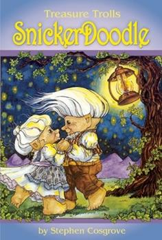 Snicker Doodle: A Treasure Troll Tale (Cosgrove, Stephen. Treasure Trolls.) - Book  of the Treasure Trolls