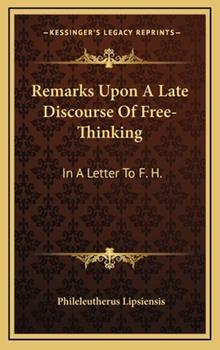 Hardcover Remarks upon a Late Discourse of Free-Thinking : In A Letter to F. H. Book