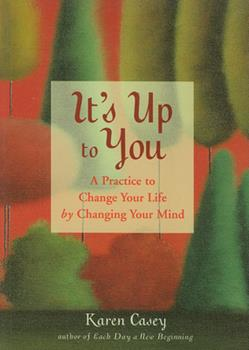 It's Up to You: A Practice to Change Your Life by Changing Your Mind 1573243140 Book Cover