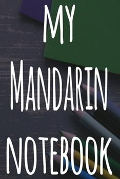 Paperback My Mandarin Notebook : The Perfect Gift for Anyone Learning a New Language - 6x9 119 Page Lined Journal! Book