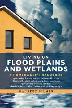 Living on Flood Plains and Wetlands: A Homeowner's High-Water Handbook 087833887X Book Cover