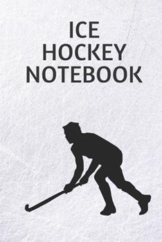 Paperback Ice Hockey Notebook : Ice Hockey Composition Notebook - Planner or Journal 6 X 9 Inches X 120 Pages - Perfect Gift for Ice Hockey Player Book