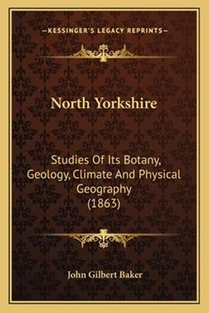 Paperback North Yorkshire : Studies of Its Botany, Geology, Climate and Physical Geography (1863) Book