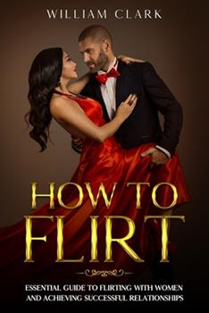 How To Flirt: Essential guide to flirting with women and achieving successful relationships 1677311835 Book Cover