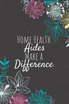 Paperback Home Health Aides Make a Difference : Blank Lined Journal Notebook, Home Health Aide Gifts, Aides Appreciation Gifts, Gifts for Aides Book