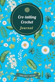 Paperback Cro-Tatting Journal : Cute Floral Spring Themed Crochet Notebook for Serious Needlework Lovers - 6 X9 100 Pages Project Book