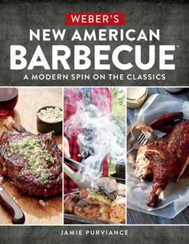 Weber's New American Barbecue™: The Blending of Tradition, Cultural Influences, and Creativity at the Grill 0544715276 Book Cover