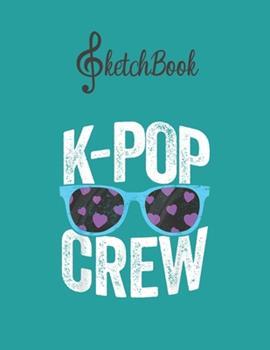 Paperback SketchBook : Kpop Crew Kpop Korean Korea Boy Band Group Merch Blank Kpop Sketchbook for Girls Teens Kids Journal College Marble Size Unlined Notebook 110 Pages of 8. 5x11 the Little Kpop Fans Secret Diary and Journals Book