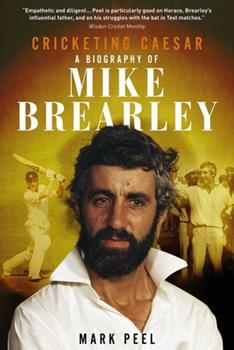 Cricketing Caesar: A Biography of Mike Brearley 1785316621 Book Cover