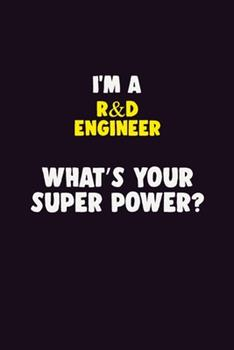 Paperback I'm a R&d Engineer, What's Your Super Power? : 6X9 120 Pages Career Notebook Unlined Writing Journal Book