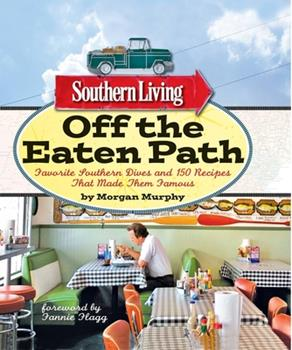 Off the Eaten Path: Favorite Southern Dives and 150 Recipes that Made Them Famous (Southern Living) 0848734459 Book Cover