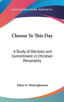 Hardcover Choose Ye This Day : A Study of Decision and Commitment in Christian Personality Book