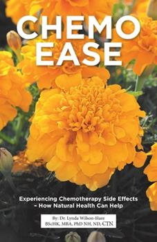 Paperback Chemo Ease: Experiencing Chemotherapy Side Effects - How Natural Health Can Help Book