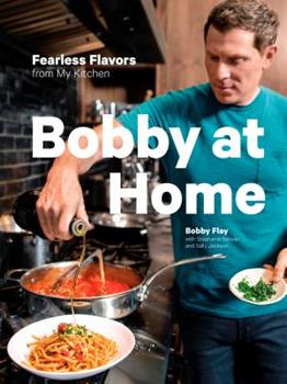 Hardcover Bobby at Home : Fearless Flavors from My Kitchen: a Cookbook Book