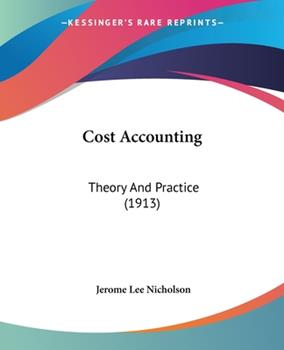 Paperback Cost Accounting: Theory And Practice (1913) Book