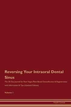 Paperback Reversing Your Intraoral Dental Sinus : The 30 Day Journal for Raw Vegan Plant-Based Detoxification & Regeneration with Information & Tips (Updated Edition) Volume 1 Book