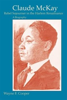 CLAUDE McKAY ~ Rebel Sojourner in the Harlem Renaissance, a Biography 080712074X Book Cover