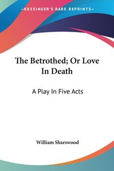 Paperback The Betrothed; or Love in Death : A Play in Five Acts Book
