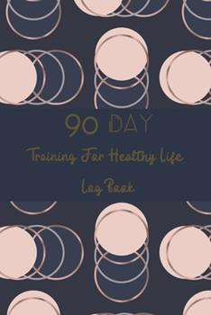Paperback Training for Healthy Life Log Book : 90 Day Diet and Exercise Fitness Journal Activity Tracker - 3 Month Diet Plan to Lose Weight - with Shopping List to Do List and Meal Planner Note Weekly - Sports Healthy Lifestyle Navy Blue Design Cover Book