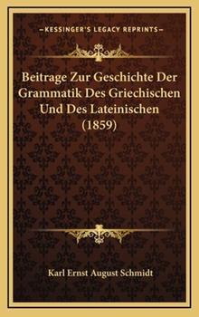 Hardcover Beitrage Zur Geschichte der Grammatik des Griechischen und des Lateinischen Book