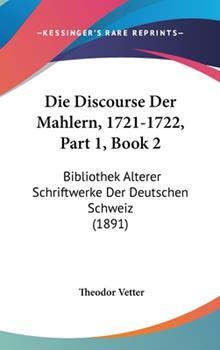 Hardcover Die Discourse Der Mahlern, 1721-1722, Part 1, Book 2: Bibliothek Alterer Schriftwerke Der Deutschen Schweiz (1891) Book