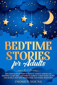 Paperback Bedtime Stories for Adults: Relaxing Sleep Stories to Reduce Anxiety, Stress and Insomnia. Learn Self-Hypnosis to Achieve a Deep Sleep Calmly and Book