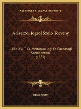 Hardcover A Szerzoi Jogrol Szolo Torveny : 1884 XVI T. Cz, Meltatasa Jogi Es Gazdasagi Szempontbol (1885) Book