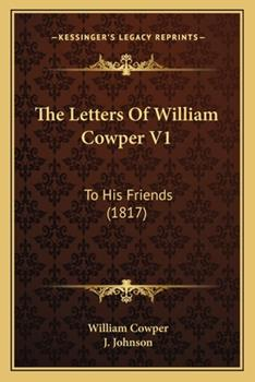 Paperback The Letters of William Cowper V1 : To His Friends (1817) Book