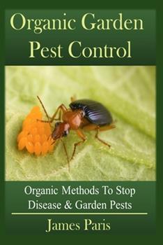 Paperback Organic Garden Pest Control: Organic Methods To Stop Disease and Garden Pests Book