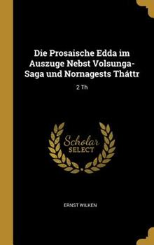 Hardcover Die Prosaische Edda Im Auszuge Nebst Volsunga-Saga Und Nornagests Th?ttr: 2 Th Book