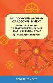 Paperback The Dzogchen Alchemy of Accomplishment: Heart Guidance on the Practice Expressed in an Easy-To-Understand Way Book