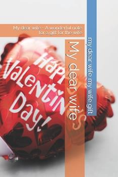Paperback My dear wife - notebook: My dear wife - A wonderful note for a gift for the wife Book