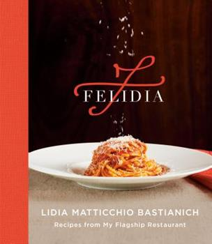 Felidia: Recipes from My Flagship Restaurant: A Cookbook 1524733083 Book Cover