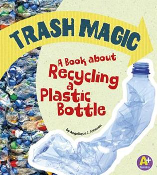Trash Magic: A Book about Recycling a Plastic Bottle - Book  of the Earth Matters