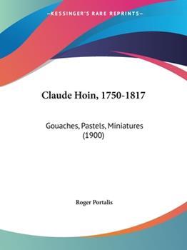 Paperback Claude Hoin, 1750-1817 : Gouaches, Pastels, Miniatures (1900) Book