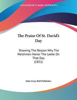 Paperback The Praise of St David's Day : Showing the Reason Why the Welshmen Honor the Leeke on That Day (1851) Book
