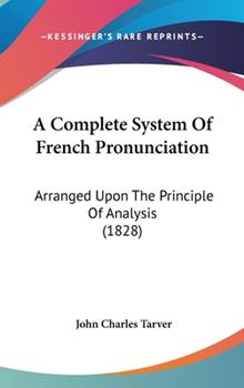 Hardcover A Complete System of French Pronunciation : Arranged upon the Principle of Analysis (1828) Book